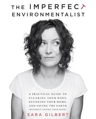 Image for The Imperfect Environmentalist: A Practical Guide to Clearing Your Body, Detoxing Your Home, and Saving the Earth (Without Losing Your Mind)