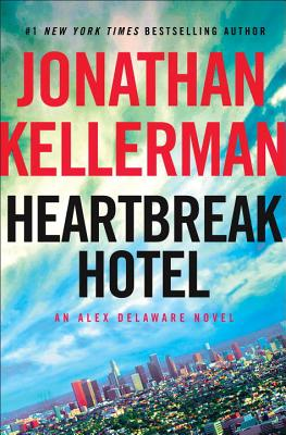 Heartbreak Hotel: An Alex Delaware Novel, Jonathan Kellerman
