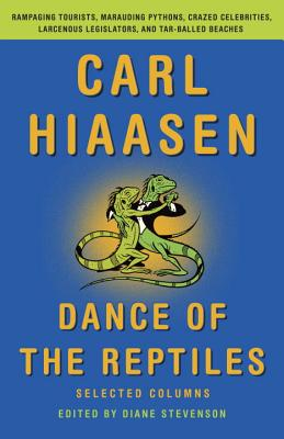 Dance of the Reptiles: Rampaging Tourists, Marauding Pythons, Larcenous Legislators, Crazed Celebrities, and Tar-Balled Beaches: Selected Columns, Hiaasen, Carl