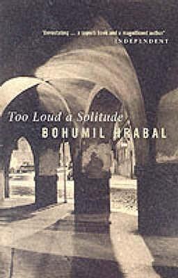 Too Loud a Solitude, Hrabal, Bohumil; Heim, Michael Henry (Translator)
