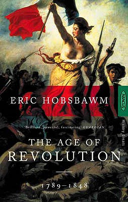 The Age of Revolution: Europe, 1789-1848, Eric Hobsbawm