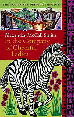 In the Company of Cheerful Ladies (No. 1 Ladies' Detective Agency), ALEXANDER MCCALL SMITH