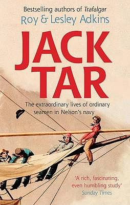 Jack Tar : Life in Nelson's Navy, Adkins, Roy and Lesley