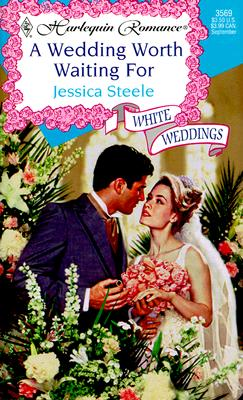 Image for A Wedding Worth Waiting For (Jessica Steele, Harlequin Romance, No. 3569)(White Wedding, series)