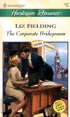 The Corporate Bridegroom (Boardroom Bridegrooms) (Romance, 3700), Liz Fielding