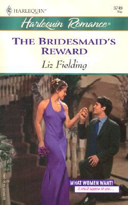 The Bridesmaid's Reward (What Women Want !), Liz Fielding