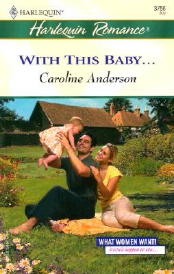 With This Baby  (What Women Want!), Caroline Anderson