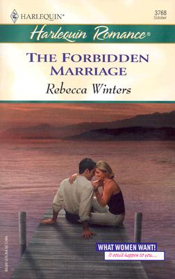 Image for The Forbidden Marriage: What Women Want! (Harlequin Romance)