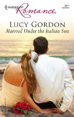 Married Under The Italian Sun (Harlequin Romance), Lucy Gordon