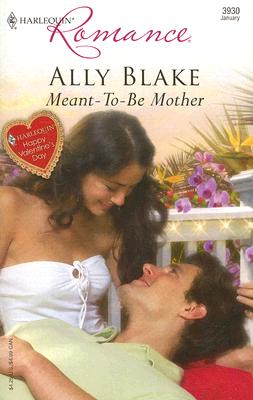 Meant-To-Be Mother (Harlequin Romance), ALLY BLAKE