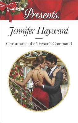 Christmas at the Tycoon's Command (The Powerful Di Fiore Tycoons), Jennifer Hayward