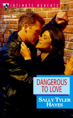 Dangerous To Love (Silhouette Intimate Moments, 903), SALLY TYLER HAYES