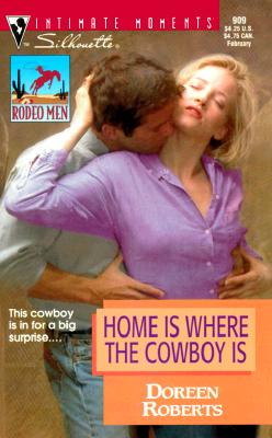 Image for Home Is Where The Cowboy Is  (Rodeo Men) (Silhouette Intimate Moments, 909)