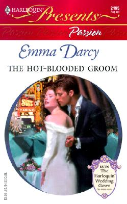 The Hot-Blooded Groom (Passion) (Harlequin Presents, 2195), Emma Darcy
