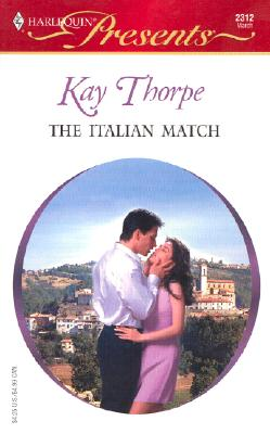 The Italian Match (ltalian Husbands) (Harlequin Presents #2312), Kay Thorpe