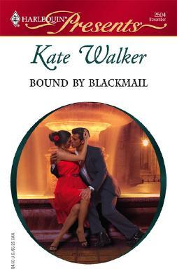 Bound By Blackmail (Harlequin Presents), Kate Walker