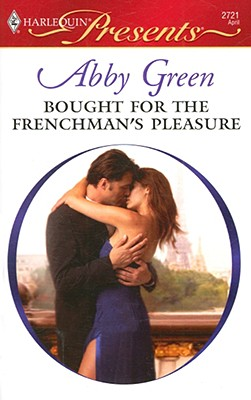 Bought For The Frenchman's Pleasure (Harlequin Presents), Abby Green