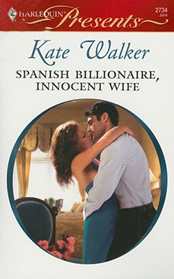 Spanish Billionaire, Innocent Wife (Harlequin Presents), KATE WALKER