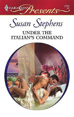 Under The Italian's Command (Harlequin Presents), SUSAN STEPHENS