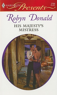 His Majesty's Mistress (Harlequin Presents), Robyn Donald