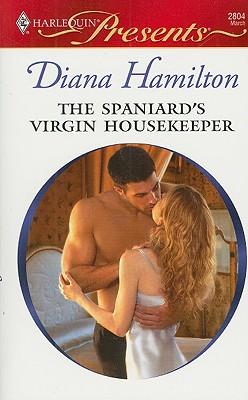 The Spaniard's Virgin Housekeeper (Harlequin Presents), DIANA HAMILTON