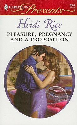 Pleasure, Pregnancy And A Proposition (Harlequin Presents), HEIDI RICE
