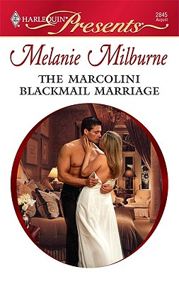 The Marcolini Blackmail Marriage (Harlequin Presents), MELANIE MILBURNE