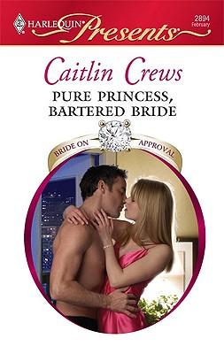 Pure Princess, Bartered Bride (Harlequin Presents), CAITLIN CREWS