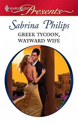 Greek Tycoon, Wayward Wife (Harlequin Presents), Sabrina Philips