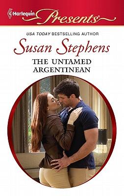 The Untamed Argentinian (Harlequin Presents), Susan Stephens