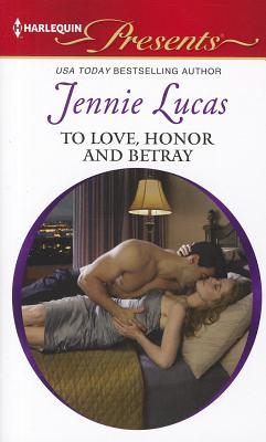 To Love, Honor and Betray (Harlequin Presents), Jennie Lucas