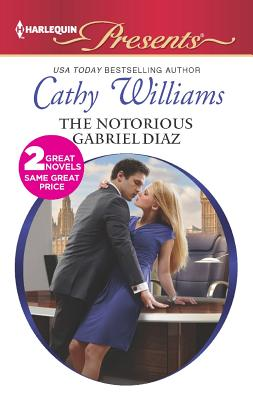 The Notorious Gabriel Diaz: Ruthless Tycoon, Inexperienced Mistress (Harlequin Presents), Williams, Cathy