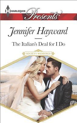 The Italian's Deal for I Do (Harlequin Presents Society Weddings), Jennifer Hayward