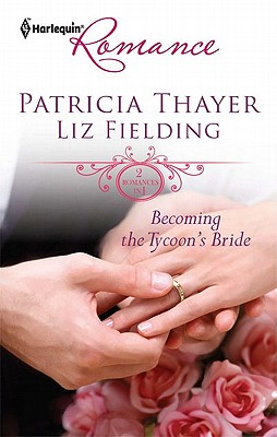 Becoming the Tycoon's Bride: The Tycoon's Marriage Bid Chosen as the Sheikh's Wife (Harlequin Romance), Patricia Thayer, Liz Fielding