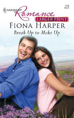 Break Up To Make Up (Harlequin Romance Series - Larger Print), FIONA HARPER