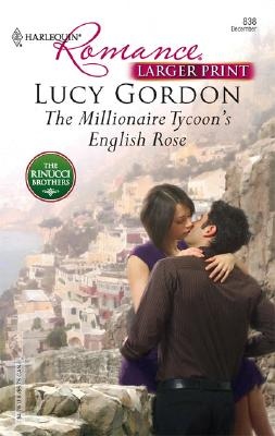 The Millionaire Tycoon's English Rose (Harlequin Romance: the Rinucci Brothers), Lucy Gordon