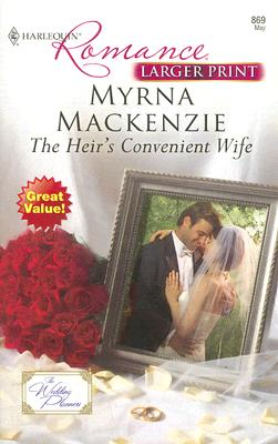 The Heir's Convenient Wife (Harlequin Romance), MYRNA MACKENZIE