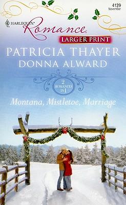 Montana, Mistletoe, Marriage: Snowbound Cowboy A Bride for Rocking H Ranch (Harlequin Romance (Larger Print)), Patricia Thayer, Donna Alward