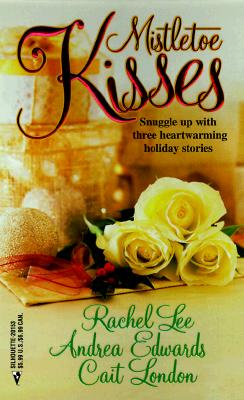 Mistletoe Kisses (By Request): An Officer and a Gentleman/ The Magic of Christmas/ The Pendragon Virus, RACHEL LEE, ANDREA EDWARDS, CAIT LONDON