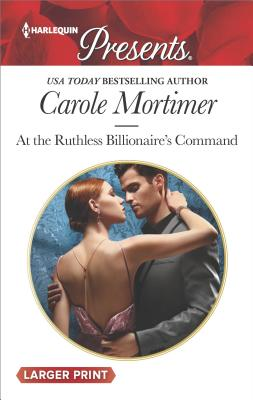 At the Ruthless Billionaire's Command (Harlequin Presents Large Print), Carole Mortimer