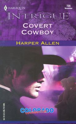 Covert Cowboy (Colorado Confidential) (Harlequin Intrigue, No. 735), HARPER ALLEN