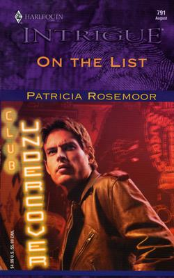 On The List (Harlequin Intrigue No 791) (Club Undercover), PATRICIA ROSEMOOR