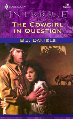 The Cowgirl In Question (Harlequin Intrigue, No. 797)(McCalls' Montana), B.J. DANIELS