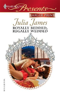 Royally Bedded, Regally Wedded (Harlequin Presents: By Royal Command), JULIA JAMES