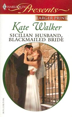 Sicilian Husband, Blackmailed Bride (Harlequin Presents), KATE WALKER