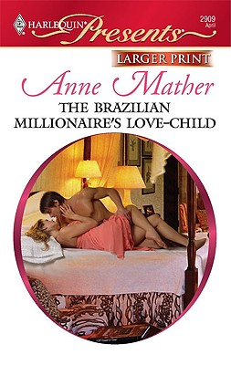 The Brazilian Millionaire's Love-Child (Harlequin Presents (Larger Print)), Anne Mather