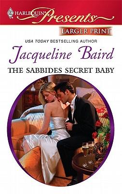 The Sabbides Secret Baby (Harlequin Presents (Larger Print)), Jacqueline Baird