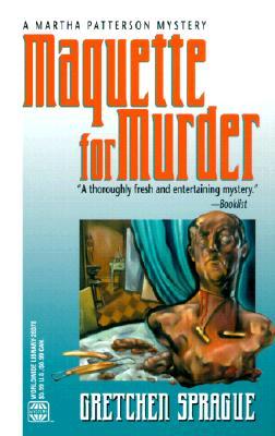 Maquette for Murder: A Martha Patterson Mystery, Sprague, Gretchen