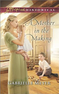Image for A Mother in the Making (Love Inspired Historical)
