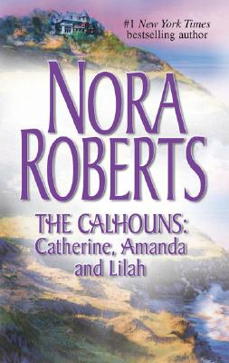 Image for The Calhouns: Catherine, Amanda and Lilah: Courting CatherineA Man For AmandaFor The Love Of Lilah (Silhouette Single Title)